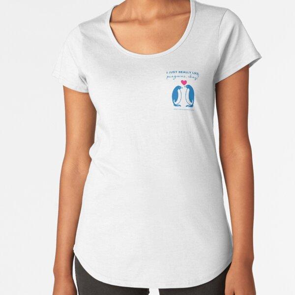 I just really like penguins, okay? Premium Scoop T-Shirt