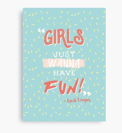 Girls Just Wanna Have Fun Canvas Print