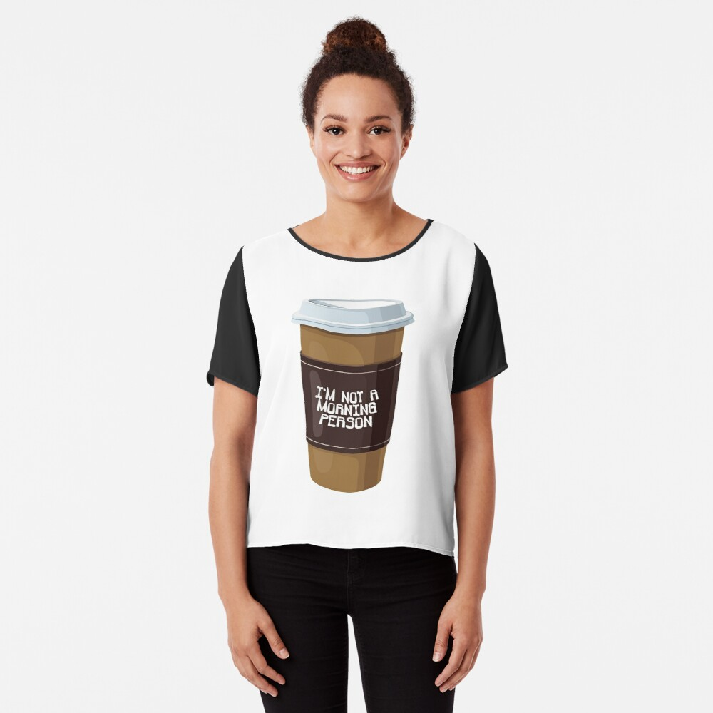 I'm Not A Morning Person Coffee Cup Chiffon Top