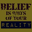 Belief is 9/10's of your reality by a-roderick
