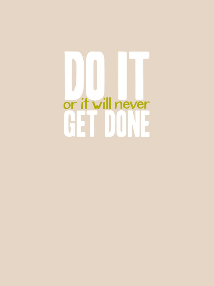 Do it, or it will never get done! by a-roderick