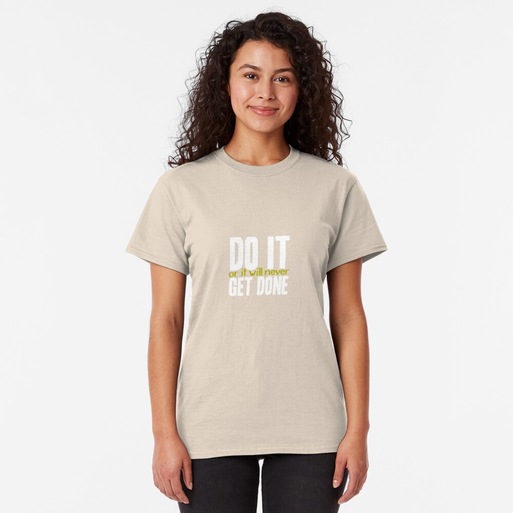 Do it, or it will never get done! Classic T-Shirt