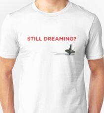 Still Dreaming? Unisex T-Shirt