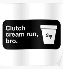 Clutch cream run, bro. Poster