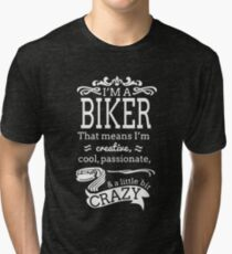 I'M A BIKER THAT MEANS I'M CREATIVE COOL PASSIONATE & A LITTLE BIT CRAZY Tri-blend T-Shirt