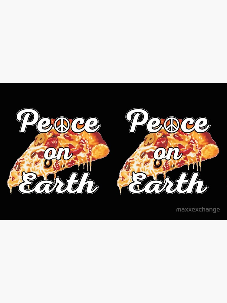 Peace on Earth, Pepperoni Pizza Junk Food Foodie. by maxxexchange