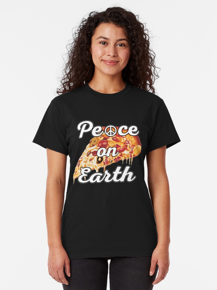 Alternate view of Peace on Earth, Pepperoni Pizza Junk Food Foodie. Classic T-Shirt