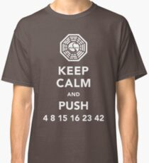 Keep calm and push 4 8 15 16 23 42 Classic T-Shirt