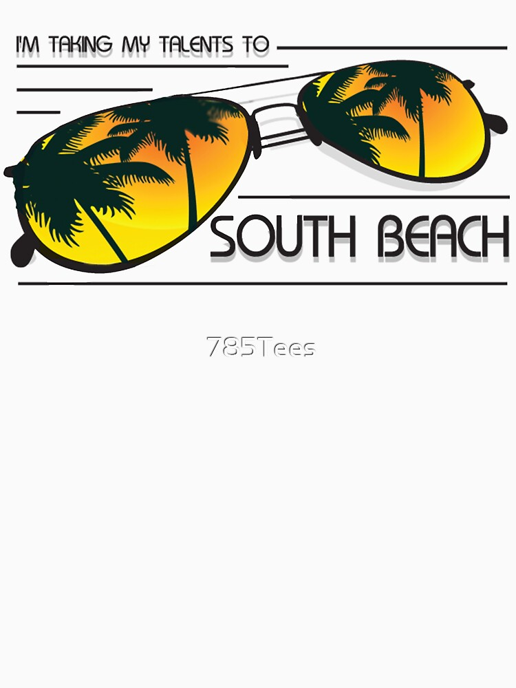 I'm Taking My Talents To South Beach Shirt by 785Tees
