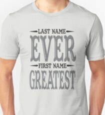 Last Name Ever First Name Greatest  Unisex T-Shirt