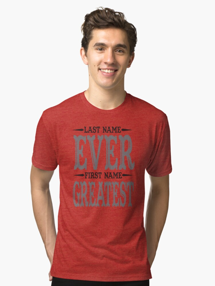 Last Name Ever First Name Greatest  Tri-blend T-Shirt Front