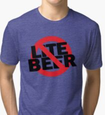 Funny Shirt - No Lite Beer Tri-blend T-Shirt