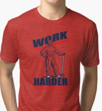 Funny Shirt - Work Harder Tri-blend T-Shirt