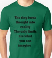The ring turns thought into reality. The only limits are what you can imagine.  Unisex T-Shirt