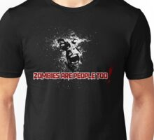 Zombies are people too! Unisex T-Shirt