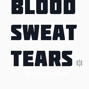 Blood. Sweat. Tears. - Blue by TheReserveSquad