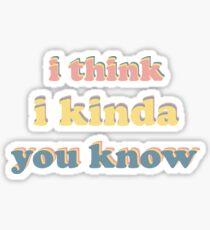 I think I kinda you know Sticker