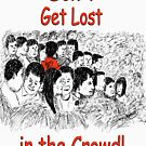 Don't Get Lost in the Crowd! by Mike HobsoN