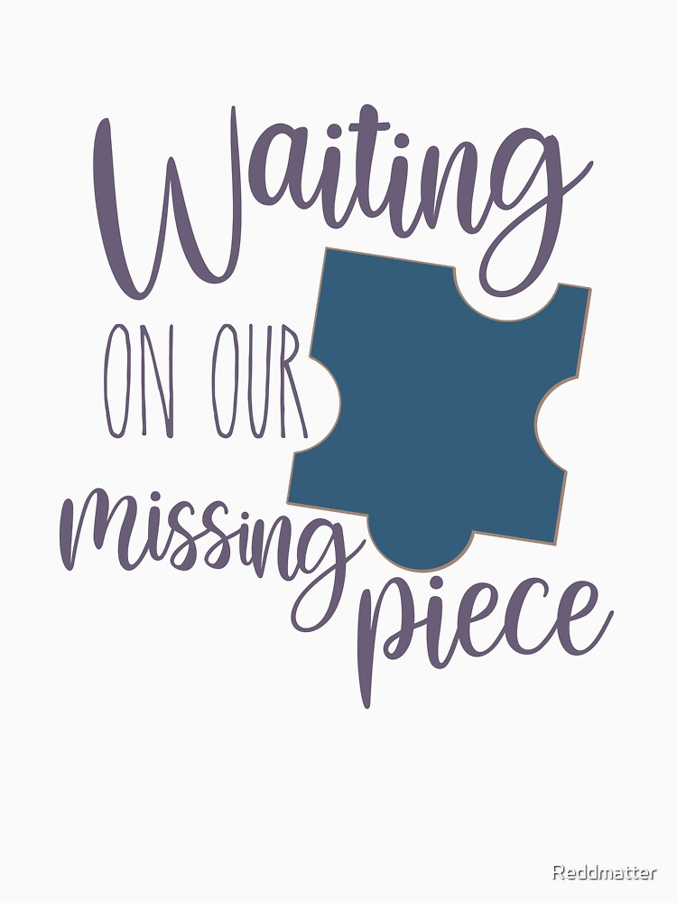 Waiting on Our Missing Piece Adoption Shirt by Reddmatter