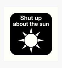 Shut up about the sun Art Print