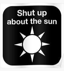 Shut up about the sun Poster