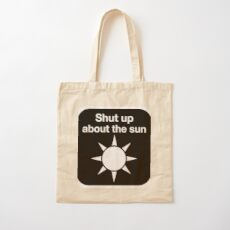 Shut up about the sun Cotton Tote Bag