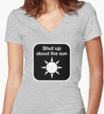 Shut up about the sun Fitted V-Neck T-Shirt