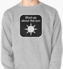 Shut up about the sun Pullover Sweatshirt