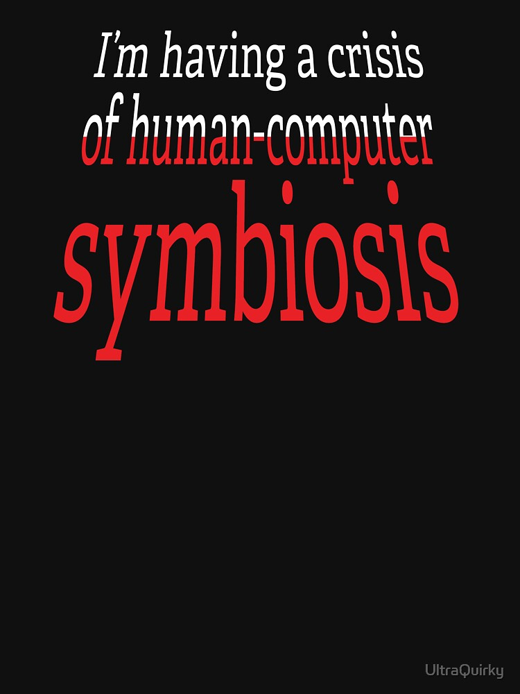 Crisis of Human-Computer Symbiosis. by UltraQuirky