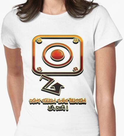 Don't Touch that Button, Ya Dig! T-Shirt