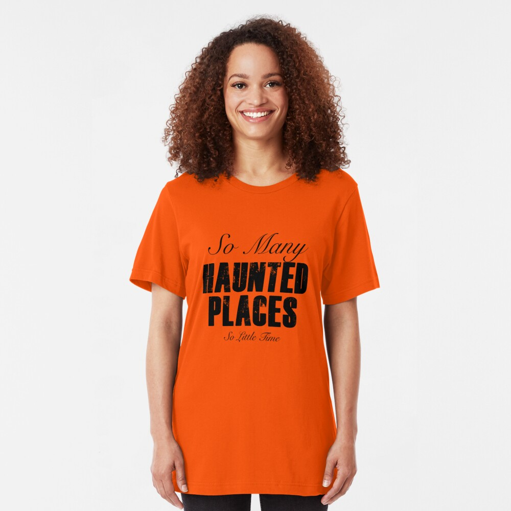 So Many Haunted Places, So Little Time Slim Fit T-Shirt