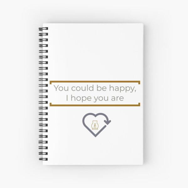 You Could Be Happy Spiral Notebook