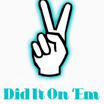 Did It On 'Em 2 T-Shirt by PAGraphics