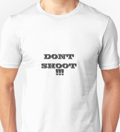 dont shoot !!! T-Shirt