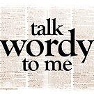 Talk Wordy To Me by LTDesignStudio