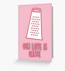 Our love is grate Greeting Card