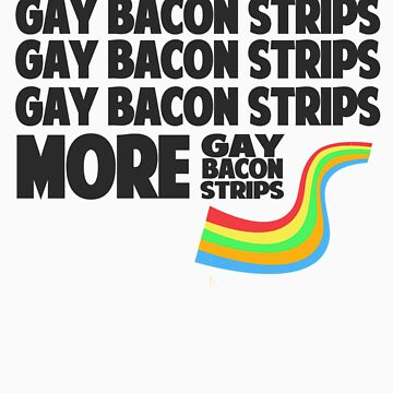 """More Gay Bacon Strips"" by YellowCanProd"