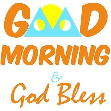 Good Morning and God Bless by pelclothing