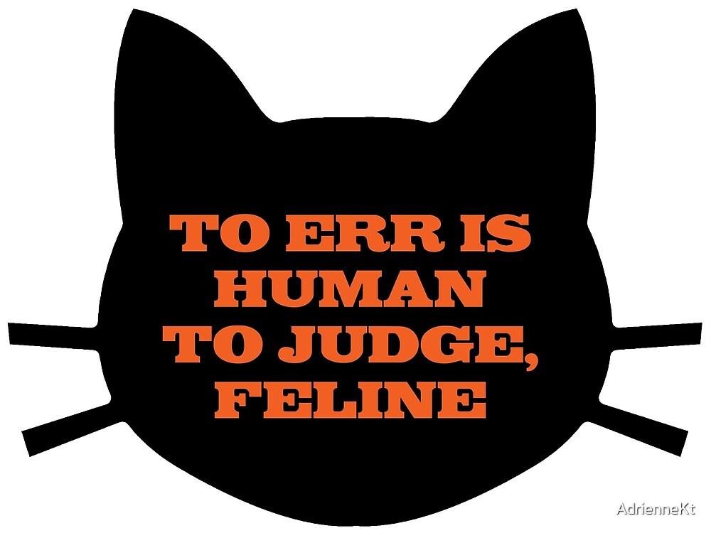 To Err is Human, To Judge, Feline by AdrienneKt
