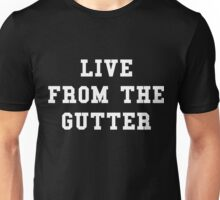 Live From The Gutter Unisex T-Shirt