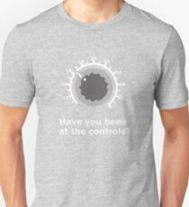 Have you been at the controls? Unisex T-Shirt