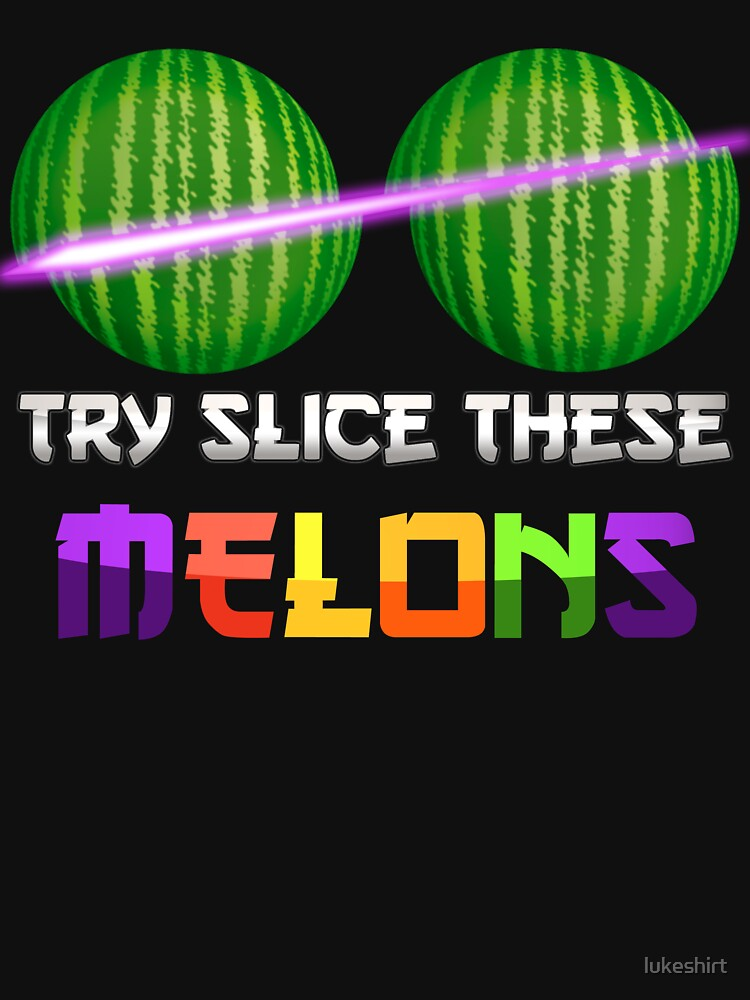 Slice These Melons by lukeshirt