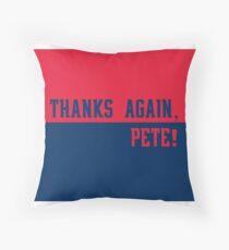 Thanks Again PETE! Throw Pillow