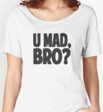 U MAD, BRO? Women's Relaxed Fit T-Shirt
