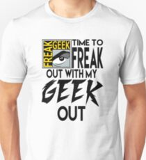Comic-Con: Time to FREAK out with my GEEK out.  Unisex T-Shirt