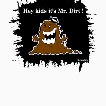 Hey Kids It's Mr. Dirt ! by Macula