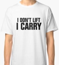 I don't lift, I carry Classic T-Shirt