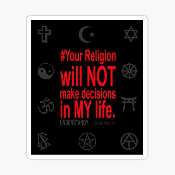 #YourRelgionWillNotMakeDecisionsInMyLife Sticker