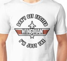 Don't Get Excited, I'm Just the Wingman Unisex T-Shirt
