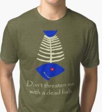 Don't threaten me with a dead fish Tri-blend T-Shirt
